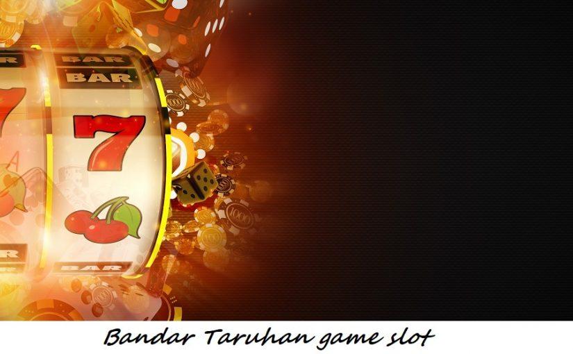 Bandar Taruhan game slot