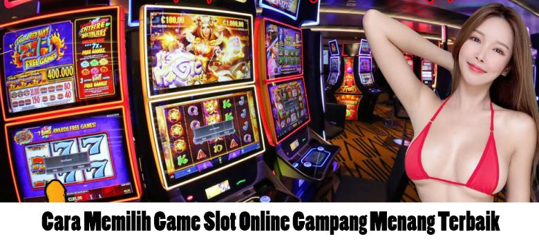 Cara Memilih Game Slot Online Gampang Menang Terbaik